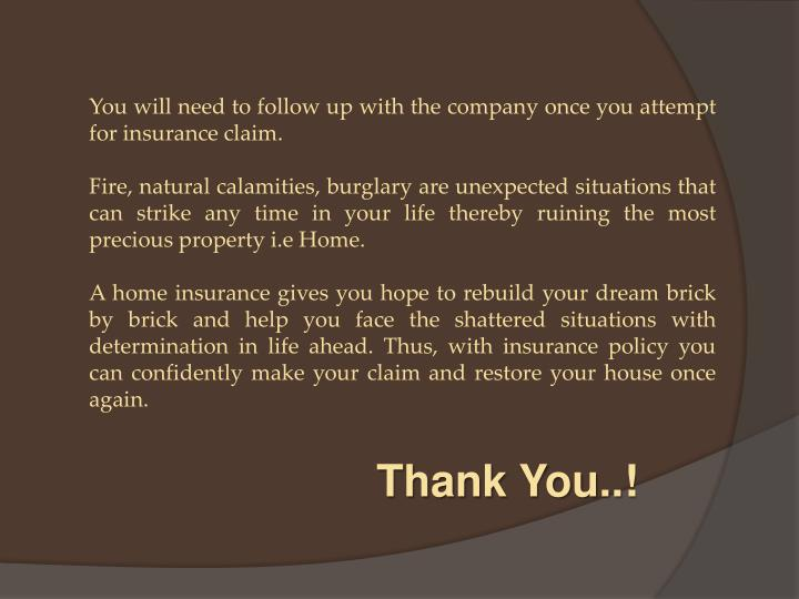 You will need to follow up with the company once you attempt for insurance claim.