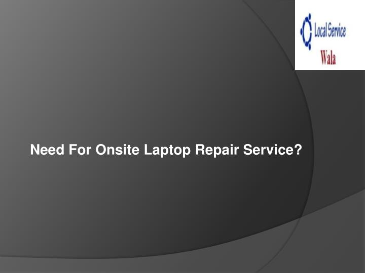 Need for onsite laptop repair service