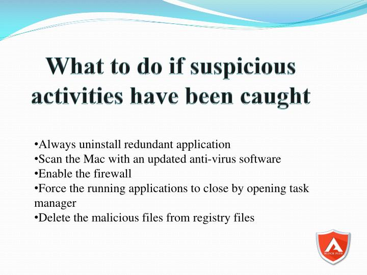 What to do if suspicious activities have been caught