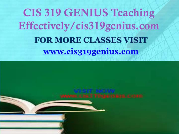 CIS 319 GENIUS Teaching Effectively/cis319genius.com