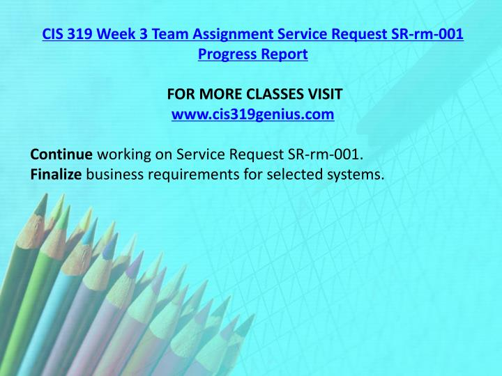 CIS 319 Week 3 Team Assignment Service Request SR-rm-001 Progress Report