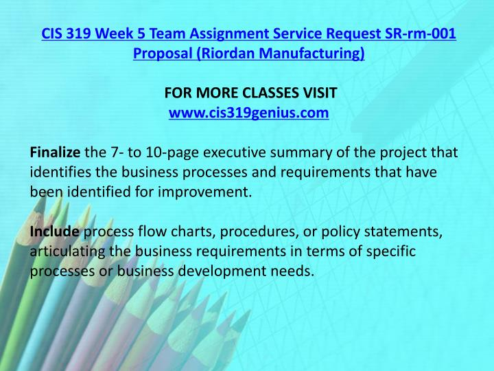 CIS 319 Week 5 Team Assignment Service Request SR-rm-001 Proposal (Riordan Manufacturing)