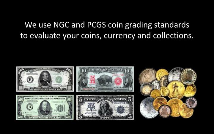 We use NGC and PCGS coin grading standards