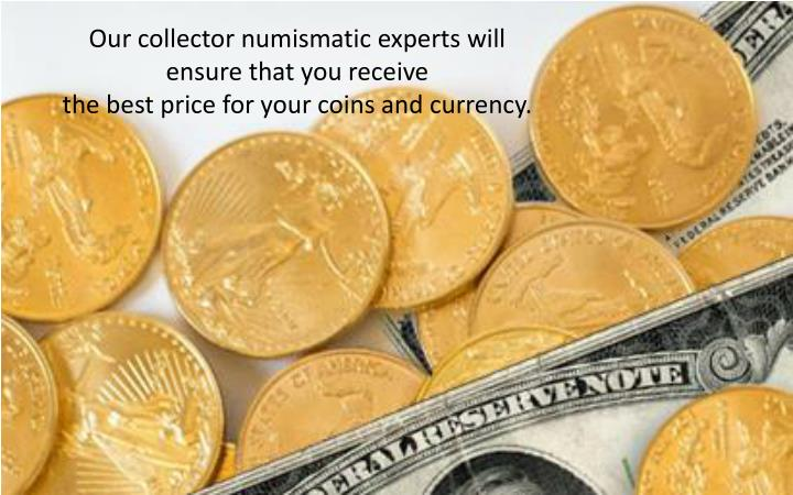 Our collector numismatic experts will ensure that you receive