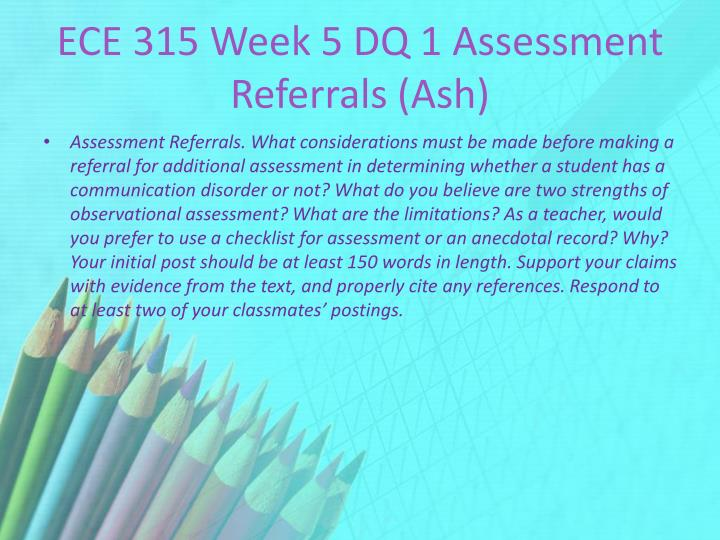 ECE 315 Week 5 DQ 1 Assessment Referrals (Ash)