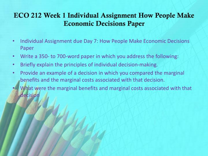 ECO 212 Week 1 Individual Assignment How People Make Economic Decisions Paper