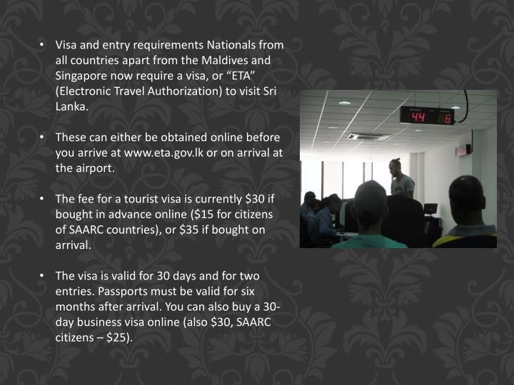 Visa and entry requirements Nationals from all countries apart from the Maldives and Singapore now r...