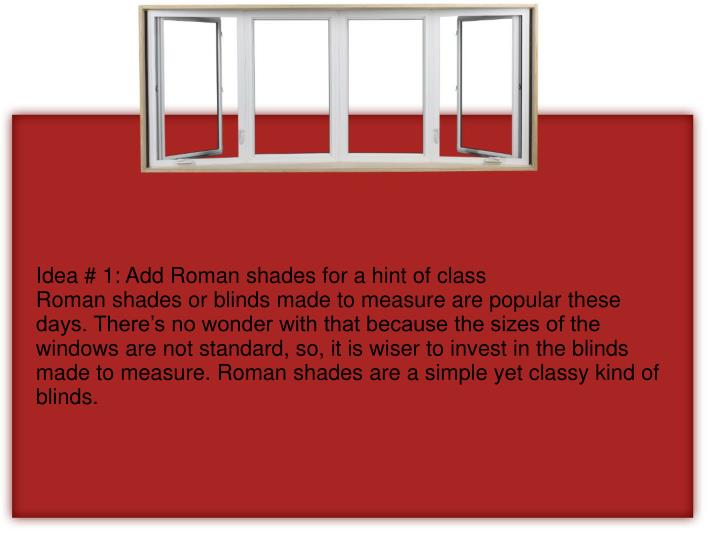 Idea # 1: Add Roman shades for a hint of class