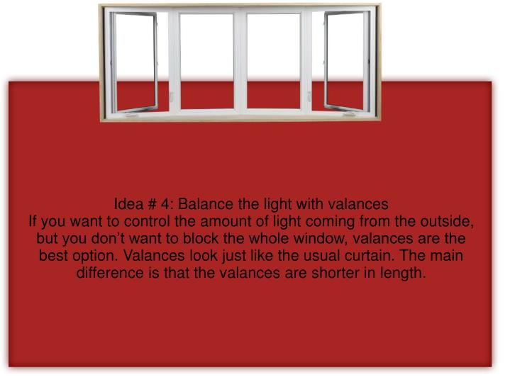 Idea # 4: Balance the light with valances