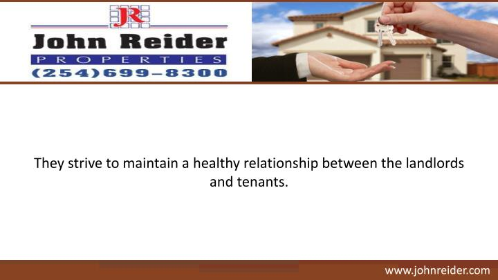 They strive to maintain a healthy relationship between the landlords