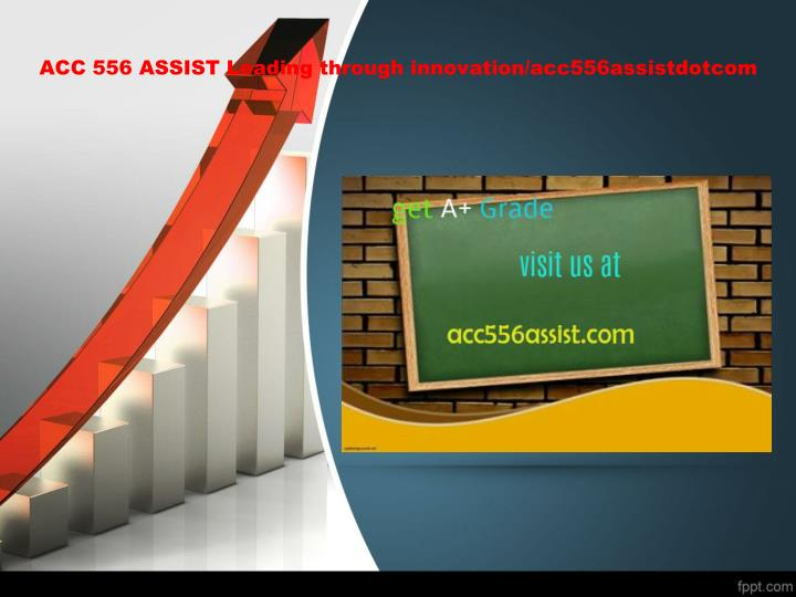 Acc 556 assist leading through innovation acc556assistdotcom