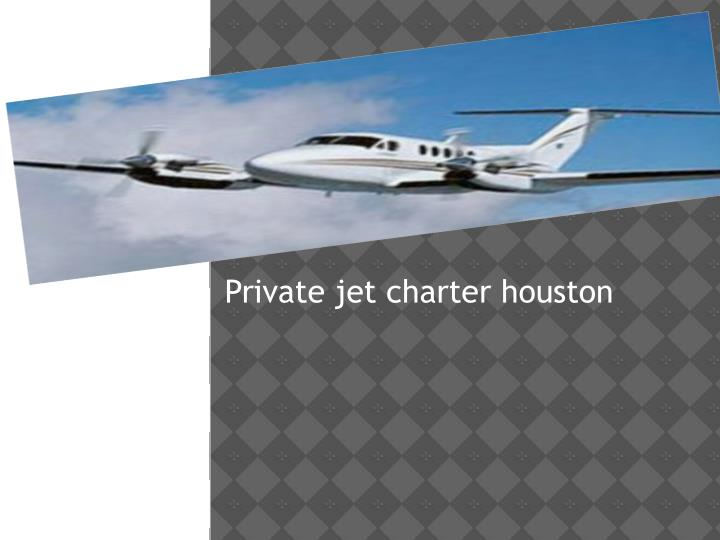 PPT  Private Jet Charter Houston PowerPoint Presentation  ID7327639
