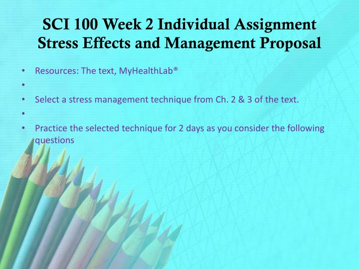 SCI 100 Week 2 Individual Assignment Stress Effects and Management Proposal