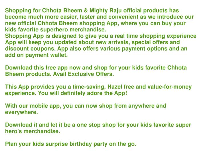 Shopping for Chhota Bheem & Mighty Raju official products has become much more easier, faster and co...