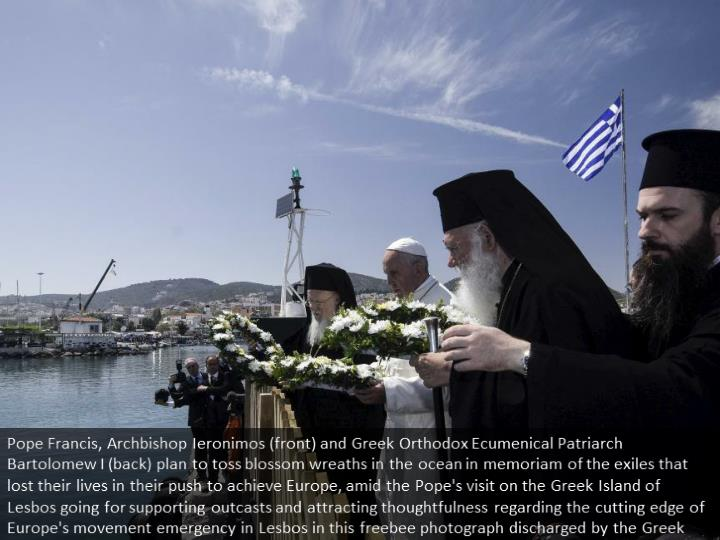 Pope Francis, Archbishop Ieronimos (front) and Greek Orthodox Ecumenical Patriarch Bartolomew I (back) prepare to throw flower wreaths in the sea in memoriam of the refugees that lost their lives in their effort to reach Europe, during the Pope's visit on the Greek Island of Lesbos aiming at supporting refugees and drawing attention to the front line of Europe's migration crisis in Lesbos in this handout photo released by the Greek