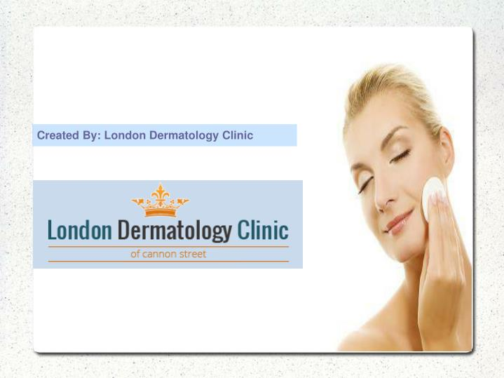 Created By: London Dermatology Clinic