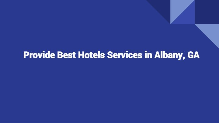Provide best hotels services in albany ga