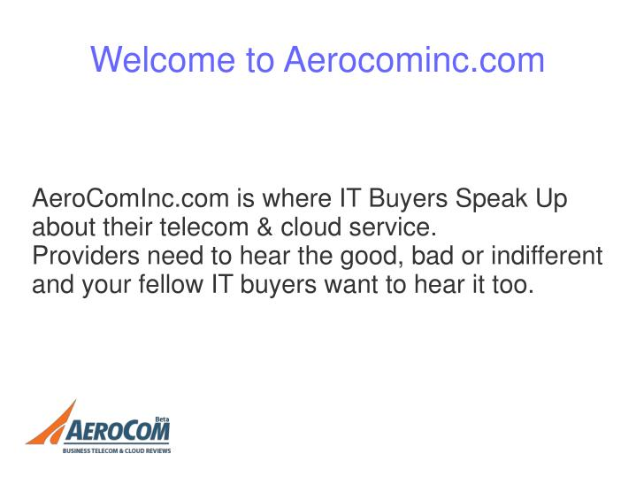 AeroComInc.com is where IT Buyers Speak Up about their telecom & cloud service.
