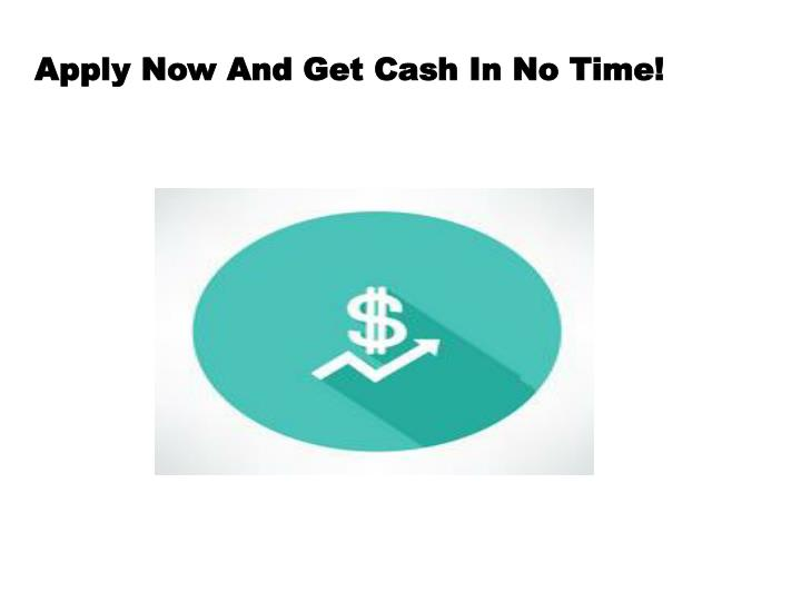 Apply Now And Get Cash In No Time!