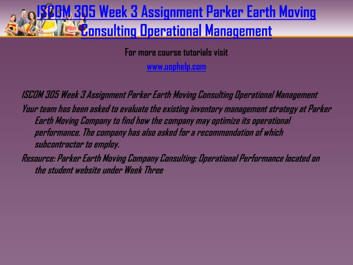 ISCOM 305 Week 3 Assignment Parker Earth Moving Consulting Operational Management