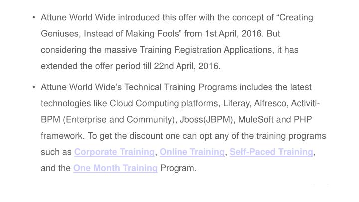 "Attune World Wide introduced this offer with the concept of ""Creating Geniuses, Instead of Making Fools"" from 1st April, 2016. But considering the massive Training Registration Applications, it has extended the offer period till 22nd April, 2016."