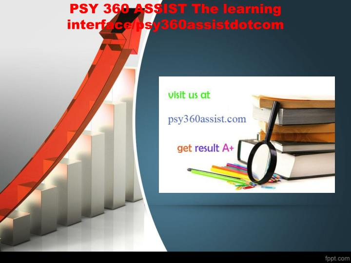 Psy 360 assist the learning interface psy360assistdotcom