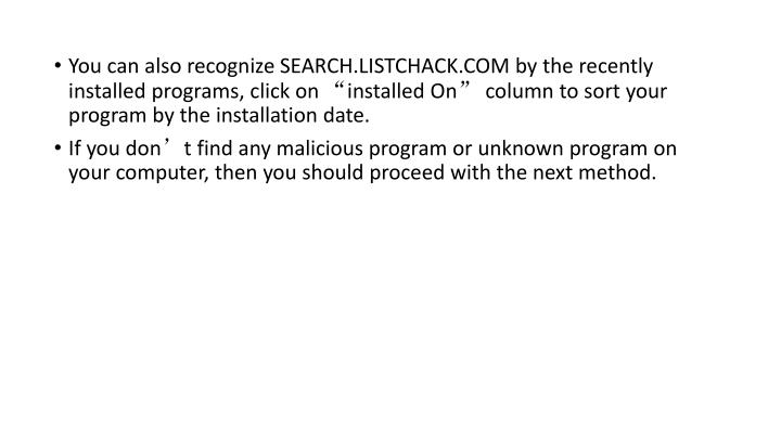 "You can also recognize SEARCH.LISTCHACK.COM by the recently installed programs, click on ""installed On"" column to sort your program by the installation date."