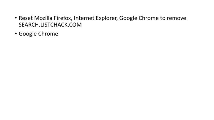 Reset Mozilla Firefox, Internet Explorer, Google Chrome to remove SEARCH.LISTCHACK.COM