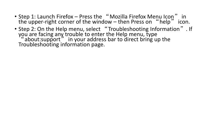 "Step 1: Launch Firefox – Press the ""Mozilla Firefox Menu Icon"" in the upper-right corner of the window – then Press on ""help"" icon."
