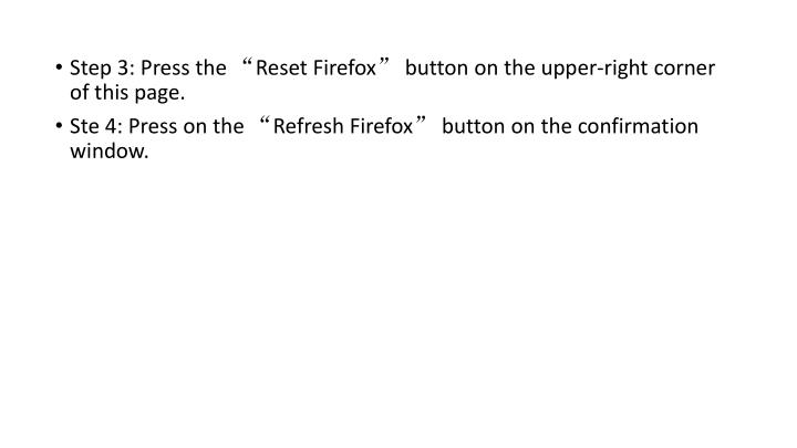 "Step 3: Press the ""Reset Firefox"" button on the upper-right corner of this page."