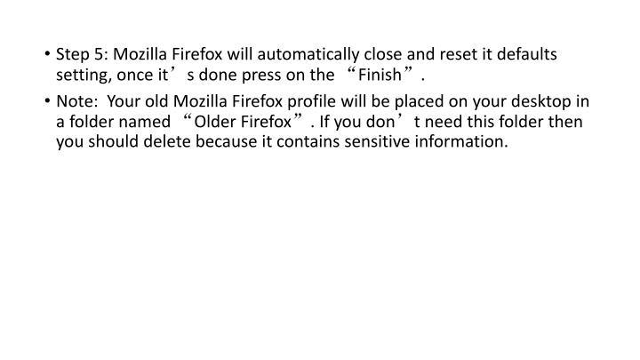 "Step 5: Mozilla Firefox will automatically close and reset it defaults setting, once it's done press on the ""Finish""."