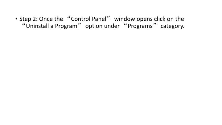 "Step 2: Once the ""Control Panel"" window opens click on the ""Uninstall a Program"" option under ""Programs"" category."