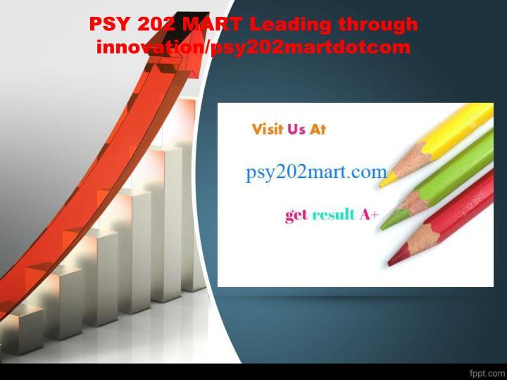 PSY 202 MART Leading through innovation/psy202martdotcom