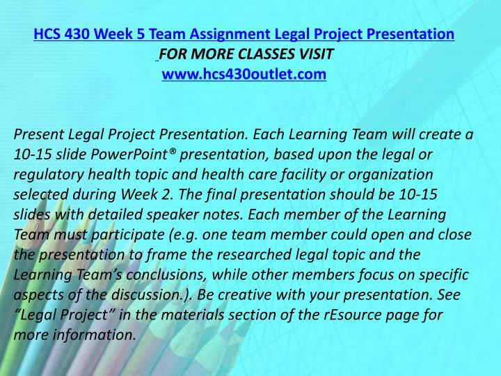 HCS 430 Week 5 Team Assignment Legal Project Presentation