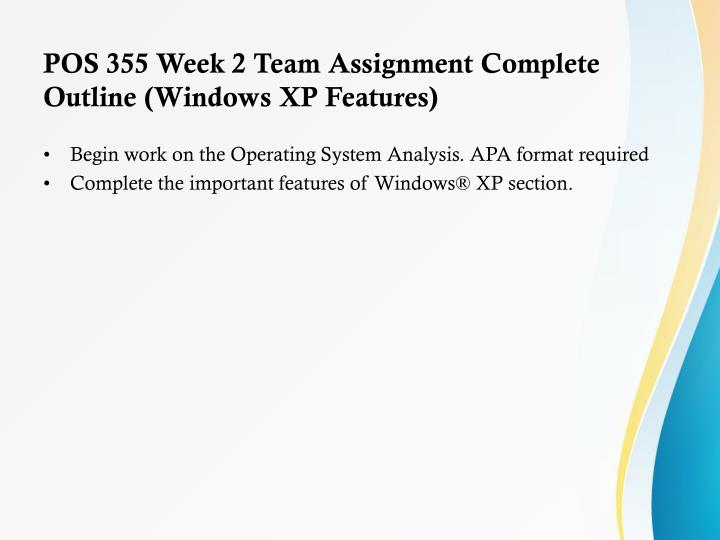 POS 355 Week 2 Team Assignment Complete Outline (Windows XP Features)