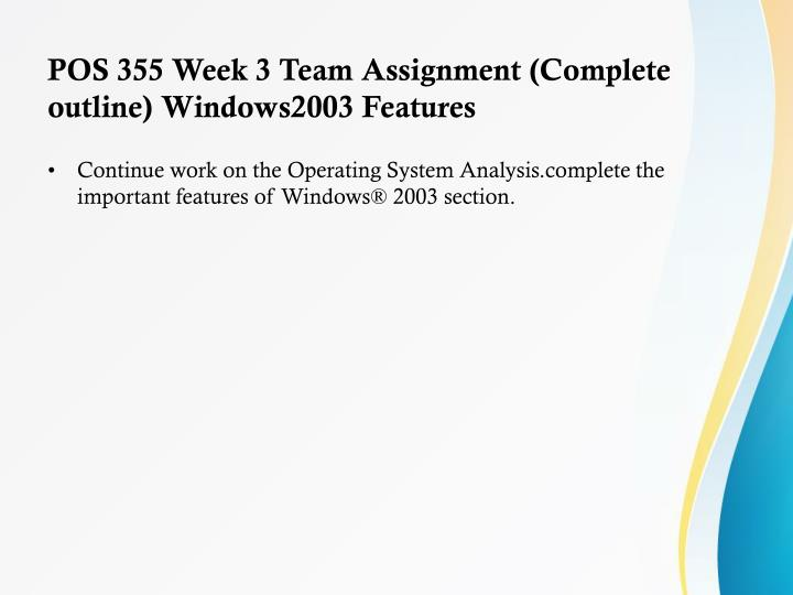 POS 355 Week 3 Team Assignment (Complete outline) Windows2003 Features