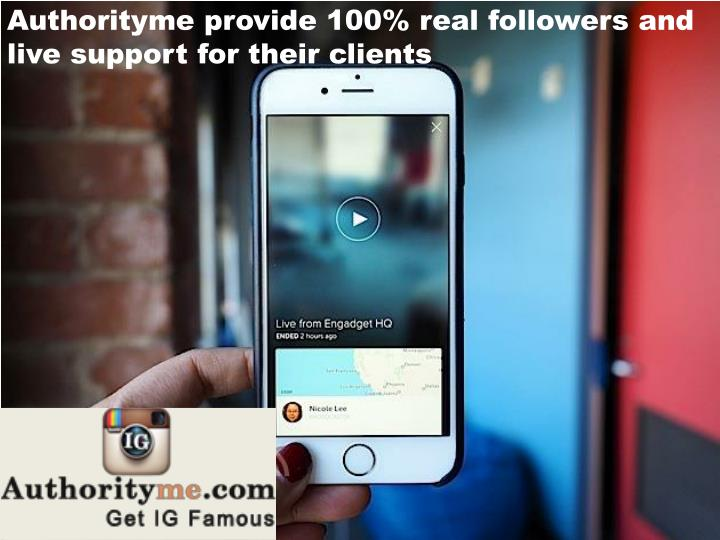 Authorityme provide 100% real followers and live support for their clients
