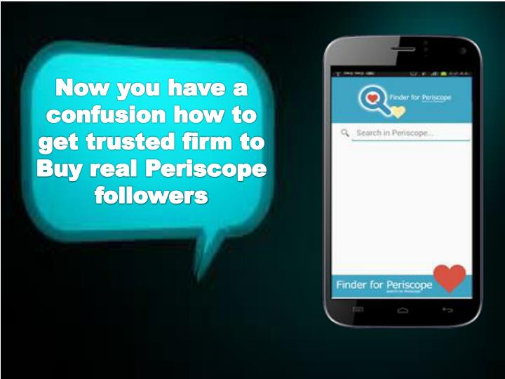 Now you have a confusion how to get trusted firm to Buy real Periscope followers