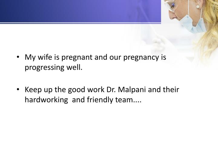 My wife is pregnant and our pregnancy is progressing well.