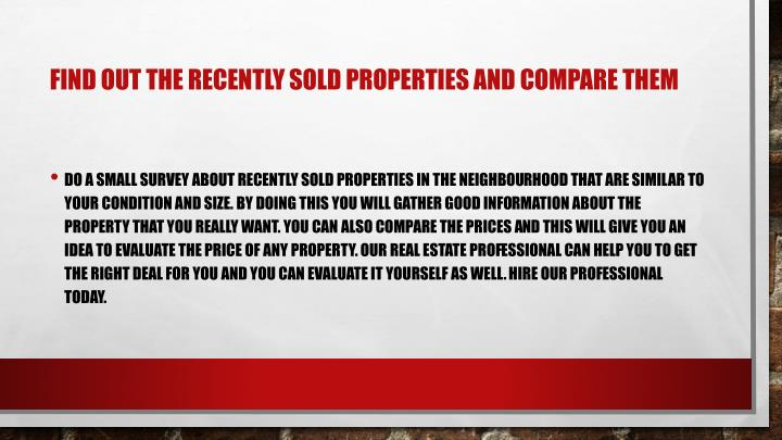 Find out the recently sold properties and compare them