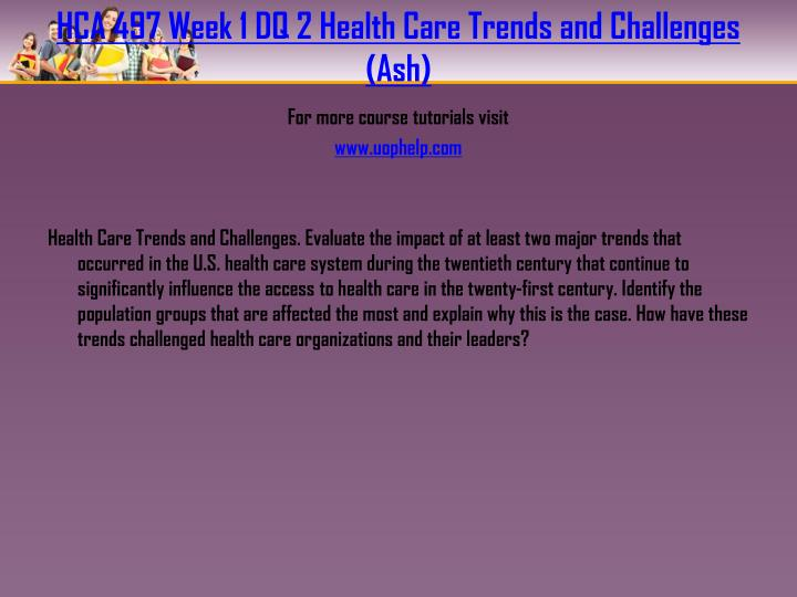 HCA 497 Week 1 DQ 2 Health Care Trends and Challenges (Ash)