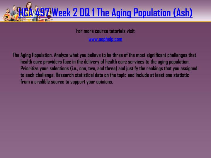 HCA 497 Week 2 DQ 1 The Aging Population (Ash)