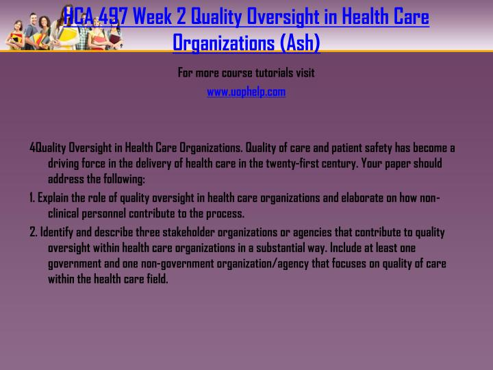 HCA 497 Week 2 Quality Oversight in Health Care Organizations (Ash)