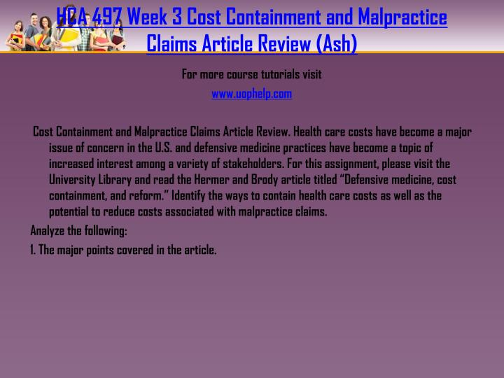 HCA 497 Week 3 Cost Containment and Malpractice Claims Article Review (Ash)