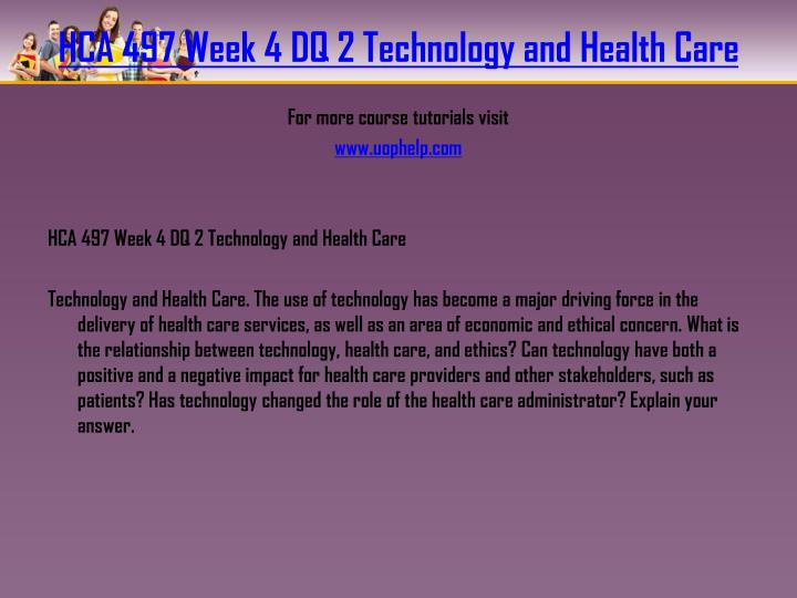 HCA 497 Week 4 DQ 2 Technology and Health Care