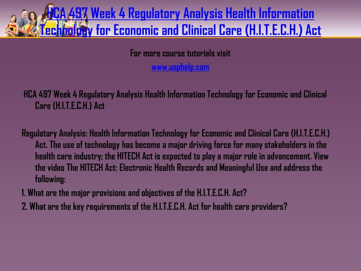 HCA 497 Week 4 Regulatory Analysis Health Information Technology for Economic and Clinical Care (H.I.T.E.C.H.) Act