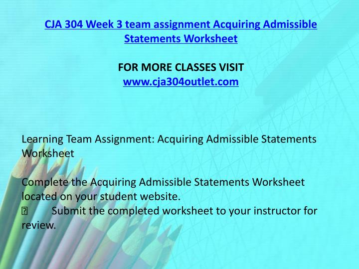 CJA 304 Week 3 team assignment Acquiring Admissible Statements Worksheet