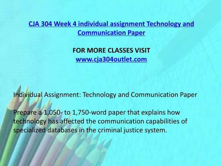 CJA 304 Week 4 individual assignment Technology and Communication Paper