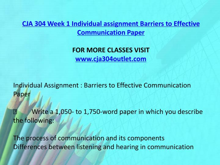 CJA 304 Week 1 Individual assignment Barriers to Effective Communication Paper