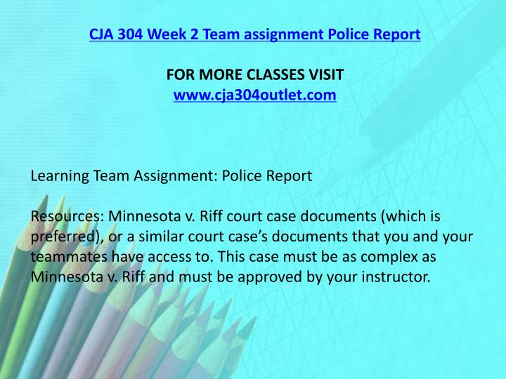 CJA 304 Week 2 Team assignment Police Report